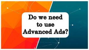 Do we need to use Advanced Ads