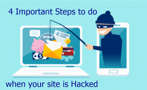 4 Important Steps To Do When Your Site Is Hacked
