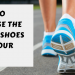 choose the right shoes for your feet